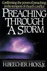 Preaching Through a Storm : Confirming the Power of Preaching in the Tempest of Church Conflict by H. Beecher, Jr. Hicks (1987, Paperback)