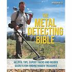 The Metal Detecting Bible: Helpful Tips, Expert Tricks and Insider Secrets for Finding Hidden Treasures by Brandon Neice (Paperback, 2016)