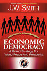 Economic Democracy: A Grand Strategy for World Peace and Prosperity 2nd Edition Pbk by J W Smith, Jw Smith (Paperback / softback, 2009)