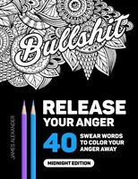 Release Your Anger: Midnight Edition: An Adult Coloring Book With 40 Swear Wo...