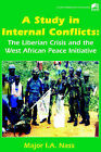 A Study in Internal Conflicts: The Liberian Crisis and the West African Peace Initiative by I A Nass (Paperback / softback, 2001)