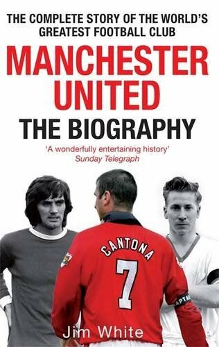 1 of 1 - Manchester United: The Biography: The complete story... by White, Jim 0751539112