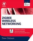 Zigbee Wireless Networking by Drew Gislason (Paperback, 2008)