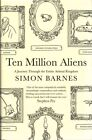 Ten Million Aliens: A Journey Through the Entire Animal Kingdom by Simon Barnes (Hardback, 2013)