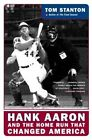 Hank Aaron and the Home Run that Changed America: Hank Aaron and the Pursuit of a Dream by Tom Stanton (Paperback, 2005)