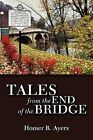 Tales from the End of the Bridge by Homer R Ayers (Paperback / softback, 2009)