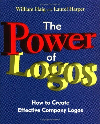 The Power of Logos: How to Create Effective Company Logos,William L. Haig, Lau