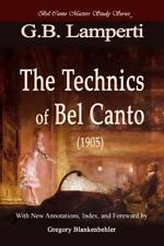 The Technics of Bel Canto (1905) : Bel Canto Masters Study Series by Giovanni...