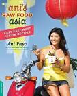 Ani's Raw Food Asia: Easy East-West Fusion Recipes the Raw Food Way by Ani Phyo (Paperback, 2011)