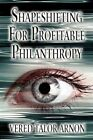 Shapeshifting for Profitable Philanthropy 9781456011703 by Vered Talor Arnon