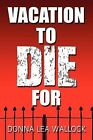 Vacation to Die for by Donna Lea Wallock (Paperback / softback, 2009)