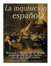 La Inquisicion Espanola: Historia y Legado de La Infame Persecucion de Los...