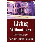 Living Without Love: An Autobiography by Florence Coustier (Paperback / softback, 2002)