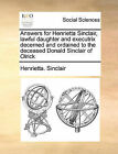 Answers for Henrietta Sinclair, Lawful Daughter and Executrix Decerned and Ordained to the Deceased Donald Sinclair of Olrick by Henrietta Sinclair (Paperback / softback, 2010)