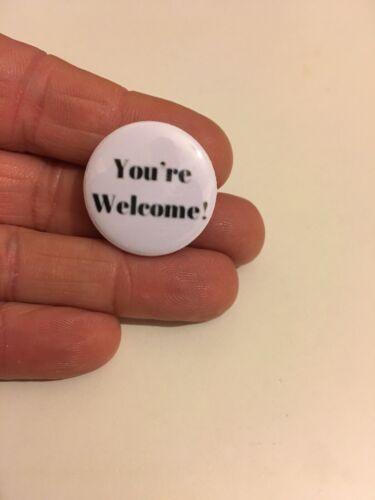 25mm Pin Badge You're Welcome Slogan  Joke Pun Humour Lapel Accessory Fun