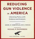 Reducing Gun Violence in America: Informing Policy with Evidence and Analysis by Daniel W Webster Scd Mph, Jon S Vernick Jd Mph (Mixed media product, 2013)