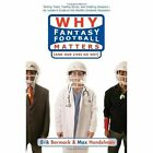 Why Fantasy Football Matters: And Our Lives Do Not by Max Handelman, Erik Barmack (Paperback / softback, 2006)