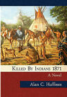 Killed by Indians 1871 by Alan C Huffines (Hardback, 2010)