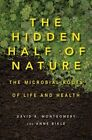 The Hidden Half of Nature: The Microbial Roots of Life and Health by Anne Bikle, David R. Montgomery (Hardback, 2015)
