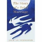 The Story of a Brief Marriage by Anuk Arudpragasam (Hardback, 2016)