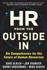HR from the Outside In: Six Competencies for the Future of Human Resources by Wayne Brockbank, Mike Ulrich, Jon Younger, Dave Ulrich, David Ulrich (Hardback, 2012)