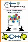 C++ Programming: : Step by Step Beginner's to Experts Edition. by Harry H Chaudhary (Paperback / softback, 2014)