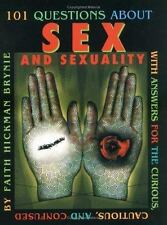 101 Questions about Sex and Sexuality...With Answers for the Curious, Cautious,