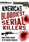America's Bloodiest Serial Killers: From Jeffrey Dahmer to the Boston Strangler by Terry Weston (Paperback, 2010)