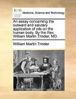 An Essay Concerning the Outward and Salutary Application of Oils on the Human Body. by the REV. William Martin Trinder, MD. by William Martin Trinder (Paperback / softback, 2010)