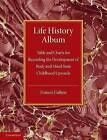 Life History Album: Table and Charts for Recording the Development of Body and Mind from Childhood Upwards, with Introductory Remarks by Francis Galton (Paperback, 2013)