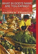 What in God's Name Are You Eating? by Andrew Francis (2014, Hardcover)
