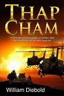 Thap Cham: A Tale of Intrigue, Love and Betrayal as Four Chicago Friends Search for the Treasure of an Ancient Queen. by MR William F Diebold (Paperback / softback, 2013)