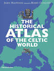 The Historical Atlas of the Celtic World by John Haywood (Paperback, 2009)