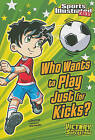 Who Wants to Play Just for Kicks? by Chris Kreie (Paperback / softback, 2011)