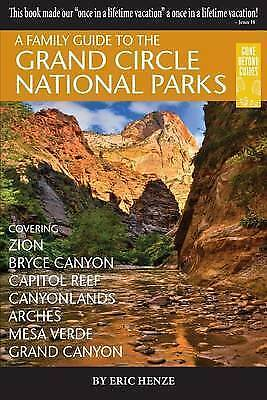A Family Guide to the Grand Circle National Parks: Covering Zion, Bryce Canyo...