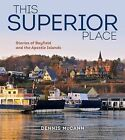 This Superior Place: Stories of Bayfield and the Apostle Islands by Dennis McCann (Paperback / softback, 2013)