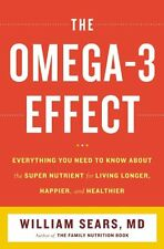 The Omega-3 Effect : Everything You Need to Know about the Supernutrient for Living Longer, Happier, and Healthier by James Sears and William Sears (2012, Paperback)