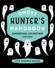 Ghost Hunter's Handbook: Supernatural Explorations for Kids by Liza Gardner Walsh (Hardback, 2016)