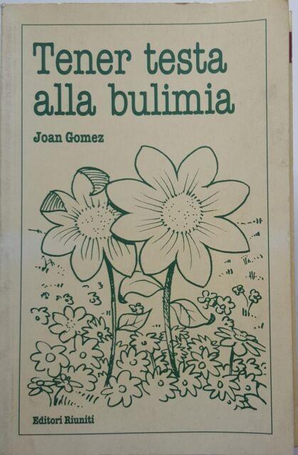 Joan Gomez: Tener testa alla bulimia ed. Riuniti A97