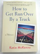 NEW  KATIE McKENNA  How To Get Run Over By A Truck  ARC  UNCORRECTED PROOF