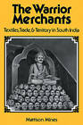 The Warrior Merchants: Textiles, Trade and Territory in South India by Mattison Mines (Paperback, 2008)