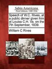 Speech of W.C. Rives, at a Public Dinner Given Him at Louisa C.H. Va. on the 7th September, 1839. by William C Rives (Paperback / softback, 2012)
