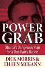Power Grab: Obama's Dangerous Plan for a One-Party Nation by Dick Morris (Hardback, 2014)