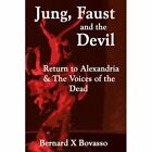 Jung, Faust and the Devil: Return to Alexandria & the Voices of the Dead by Bernard X Bovasso (Paperback / softback, 2012)