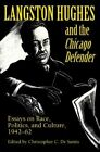Langston Hughes and the  Chicago Defender : Essays on Race, Politics, and Culture, 1942-62 by University of Illinois Press (Paperback, 1995)