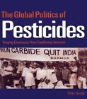 The Global Politics of Pesticides: Forging Consensus from Conflicting Interests by Peter A. Hough (Hardback, 1998)