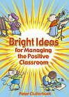 Bright Ideas for Managing the Positive Classroom by Peter Clutterbuck (Paperback, 2005)