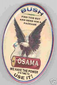 PRESIDENT BUSH..FIND OSAMA..BLOW HIM UP w EAGLE BUTTON