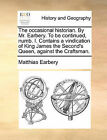 The Occasional Historian. by Mr. Earbery. to Be Continued, Numb. I. Contains a Vindication of King James the Second's Queen, Against the Craftsman. by Matthias Earbery (Paperback / softback, 2010)