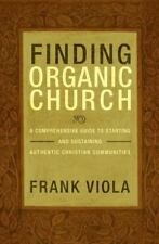 Finding Organic Church : A Comprehensive Guide to Starting and Sustaining Authentic Christian Communities by Frank Viola (2009, Paperback, New Edition)